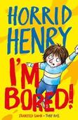 Horrid Henry: I'm Bored!