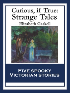 Curious, If True (e-bok) av Elizabeth Gaskell