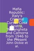 Mafia Republic: Italy's Criminal Curse. Cosa Nostra, 'Ndrangheta and Camorra from 1946 to the Present