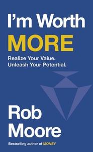 I'm Worth More (ebok) av Rob Moore