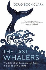 The Last Whalers (ebok) av Doug Bock Clark