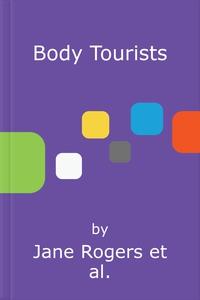 Body Tourists (lydbok) av Jane Rogers