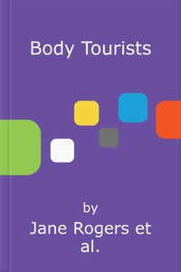 Body Tourists (lydbok) av Jane Rogers