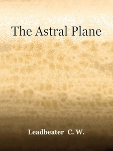 The Astral Plane (e-bok) av C.W. Leadbeater