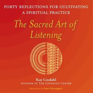 The Sacred Art of Listening (e-bok) av Kay Lind