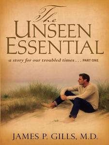 The Unseen Essential (e-bok) av James P. Gills