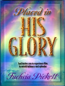 Placed In His Glory (e-bok) av Fuchsia Pickett
