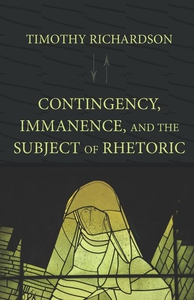 Contingency, Immanence, and the Subject of Rhet