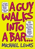 Guy Walks Into A Bar...