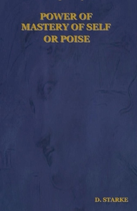 POWER OF MASTERY OF SELF OR POISE (e-bok) av D.