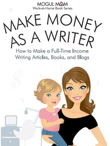 Make Money as a Writer - How to Make a Full-Tim