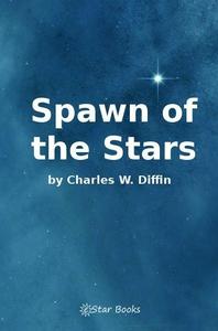 Spawn of the Stars (e-bok) av Charles W Diffin