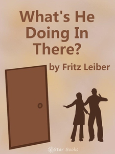 What's He Doing In There? (e-bok) av Fritz Leib
