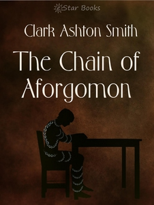 The Chain of Aforgomon (e-bok) av Clark Ashton