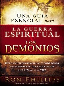 Una guia esencial para la guerra espiritual y l