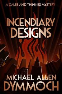Incendiary Designs (e-bok) av Michael Allen Dym