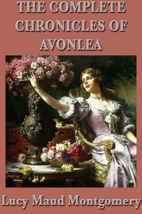 The Complete Chronicles of Avonlea (e-bok) av L