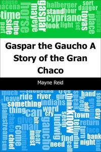 Gaspar the Gaucho (e-bok) av Mayne Reid
