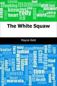 The White Squaw (e-bok) av Mayne Reid