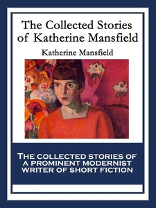 The Collected Stories of Katherine Mansfield (e