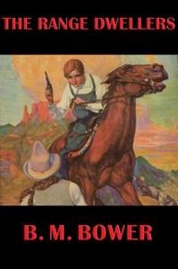 The Range Dwellers (e-bok) av B. M. Bower