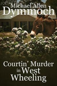 Courtin' Murder in West Wheeling (e-bok) av Mic