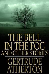The Bell in the Fog (e-bok) av Gertrude Atherto