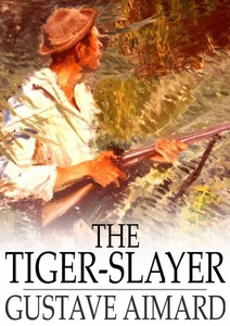 The Tiger-Slayer (e-bok) av Gustave Aimard