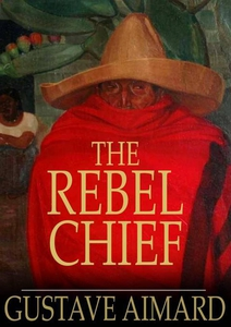 The Rebel Chief (e-bok) av Gustave Aimard
