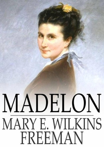 Madelon (e-bok) av Mary E. Wilkins Freeman