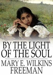 By the Light of the Soul (e-bok) av Mary E. Wil