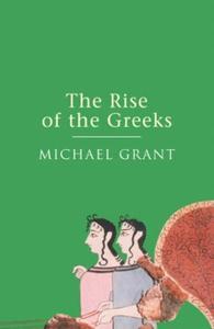 The Rise Of The Greeks (ebok) av Michael Gran