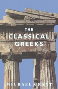 The Classical Greeks (ebok) av Michael Grant