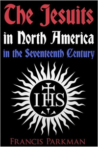 The Jesuits in North America in the Seventeenth