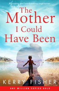 The Mother I Could Have Been (ebok) av Kerry