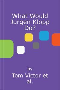 What Would Jurgen Klopp Do? (lydbok) av Tom V