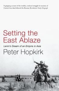 Setting the East Ablaze (ebok) av Peter Hopki