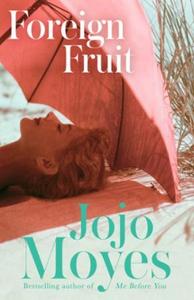 Foreign Fruit (ebok) av Jojo Moyes