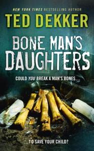 Bone Man's Daughters (ebok) av Ted Dekker