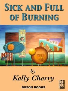 Sick and Full of Burning (e-bok) av Kelly Cherr
