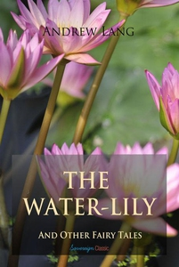 The Water-Lily and Other Fairy Tales (e-bok) av