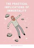 The Practical Implications of Immortality