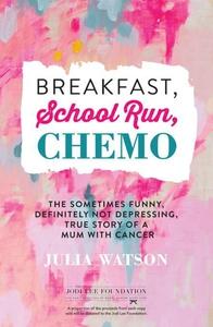 Breakfast, School Run, Chemo (e-bok) av Julia W