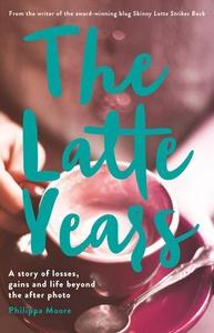 The Latte Years (e-bok) av Philippa Moore