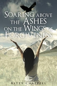 Soaring Above the Ashes on the Wings of Forgiveness