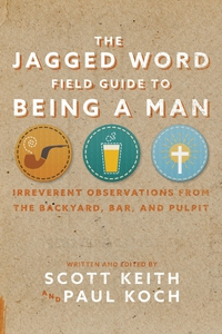 The Jagged Word Field Guide To Being A Man (e-b