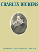 The Letters of Charles Dickens Vol. 3, 1836-1870