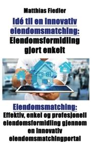 Idé til en innovativ eiendomsmatching (ebok)