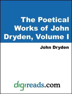 The Poetical Works of John Dryden, Volume I (e-
