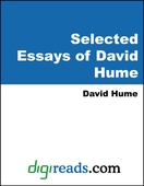 Selected Essays of David Hume (Of Civil Liberty, Of Parties in General, Of the Dignity or Meanness of Human Nature, Of the Independency of Human Parliament, Of the Liberty of the Press, Of the Origin of the Government ... )